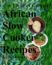 One of a kind cookbook: A Field of Greens African Slow Cooker Recipes