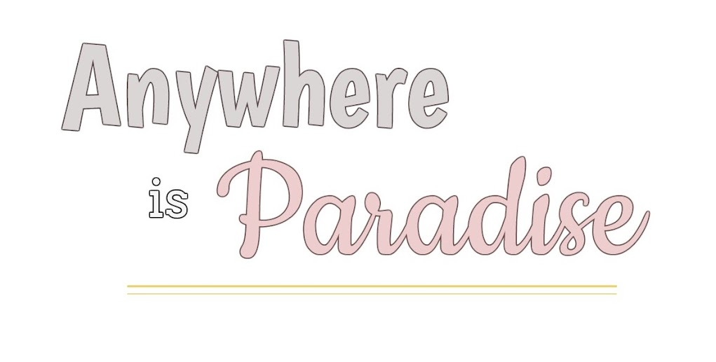 anywhere is paradise