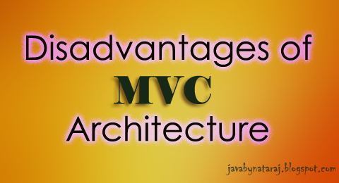 Disadvantages of MVC Architecture_JavabynataraJ