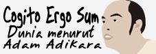 Cogito Ergo Sum - Dunia menurut Adam Adikara