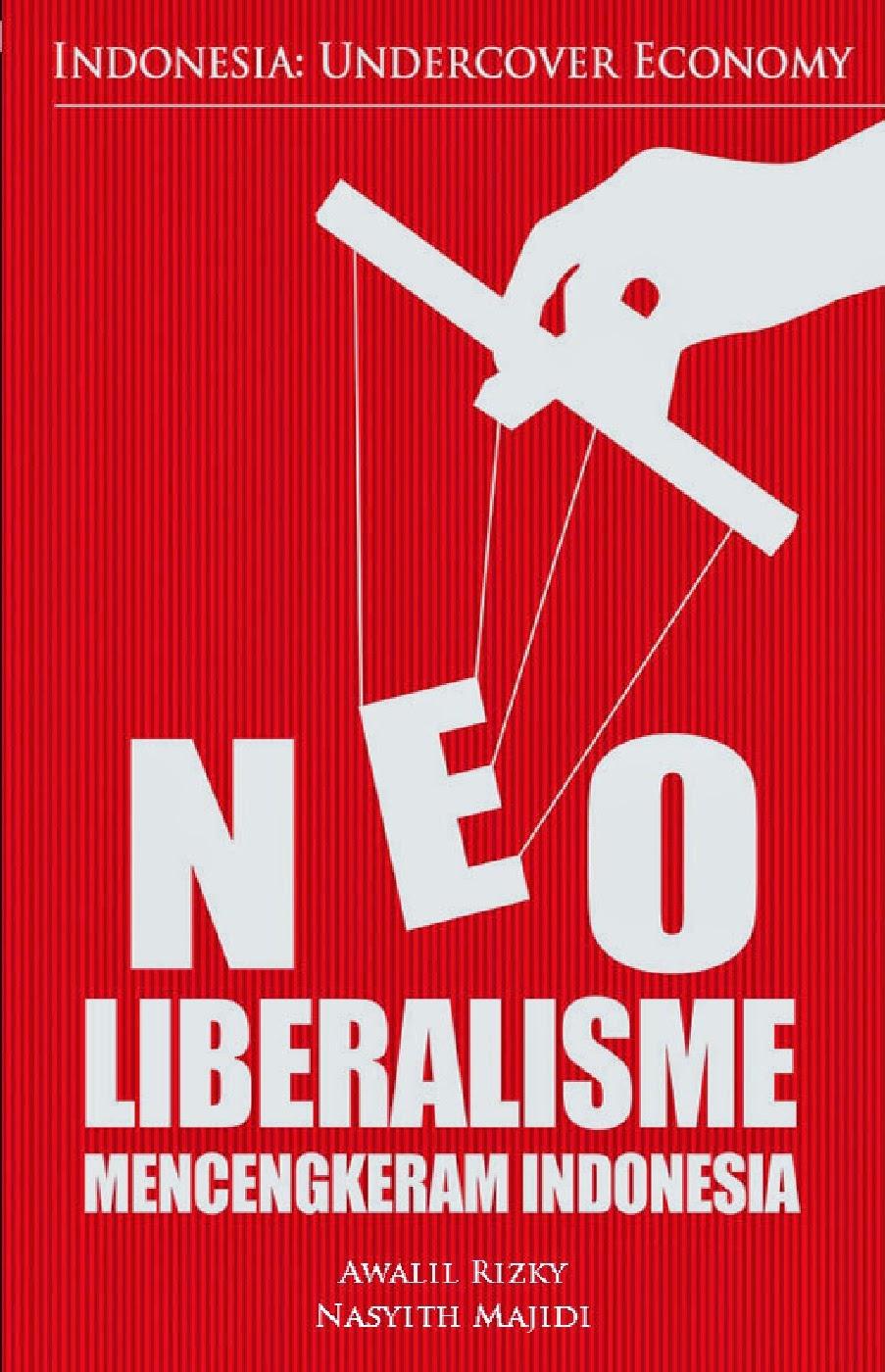 Awalil Rizky Dan Nasyith Majidi, Neoliberalisme Mencengkeram Indonesia  (jakarta: E Publishingpany,