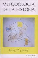 TOPOLSKY, JERZY (1992). METODOLOGÍA DE LA HISTORIA . MADRID (ESPAÑA):CÁTEDRA .