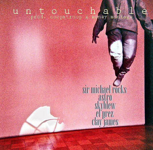 Sir Michael Rocks, Astro, SkyBlew, El Prez, Clay James - Untouchable (p. Money Montage & Coopatroop)
