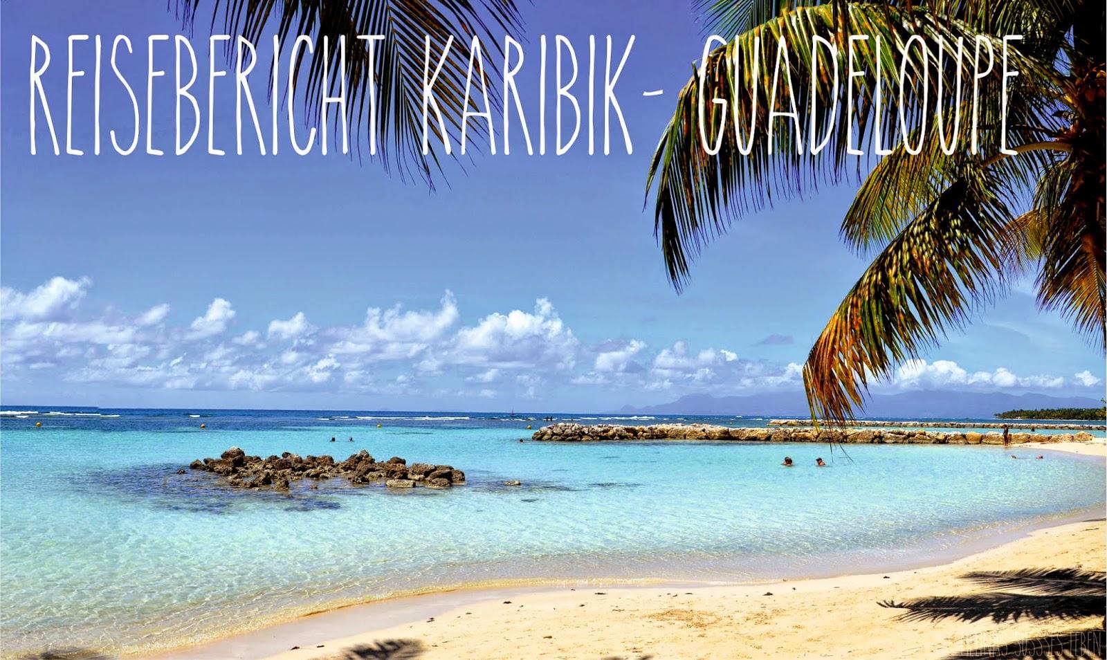 http://melinas-suesses-leben.blogspot.de/2015/01/reiserbericht-guadeloupe-karibik.html
