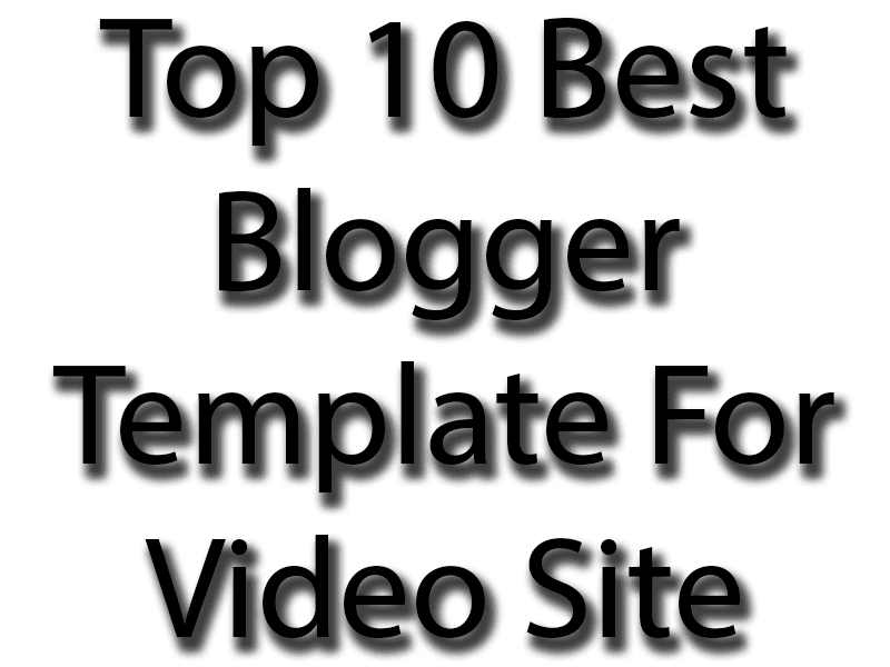 Top 10 Best Blogger Template For Video Site
