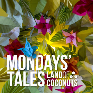 Land Of Coconuts Mondays's Tales