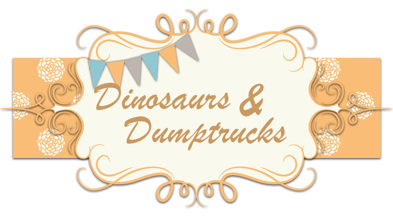 Dinosaurs and Dumptrucks - The Trish Family Blog