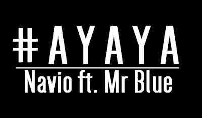 AYAYA – Navio ft. Mr Blue [VIDEO + DOWNLOAD]