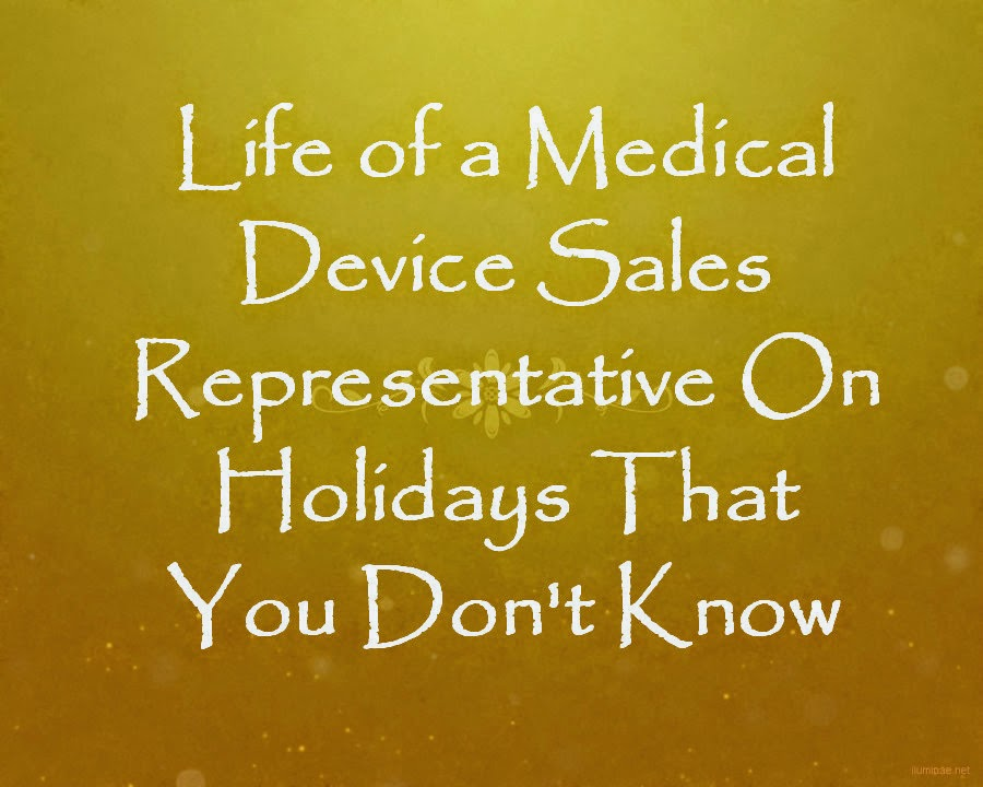 Life of a Medical Device Sales Representative On Holidays That You Don't Know