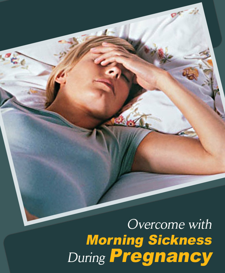 Overcome with Morning Sickness During Pregnancy