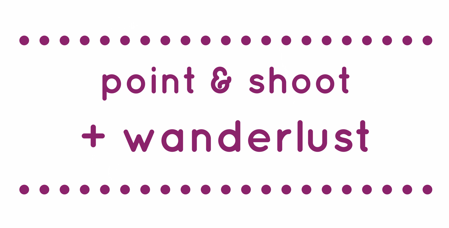 Point and shoot + wanderlust