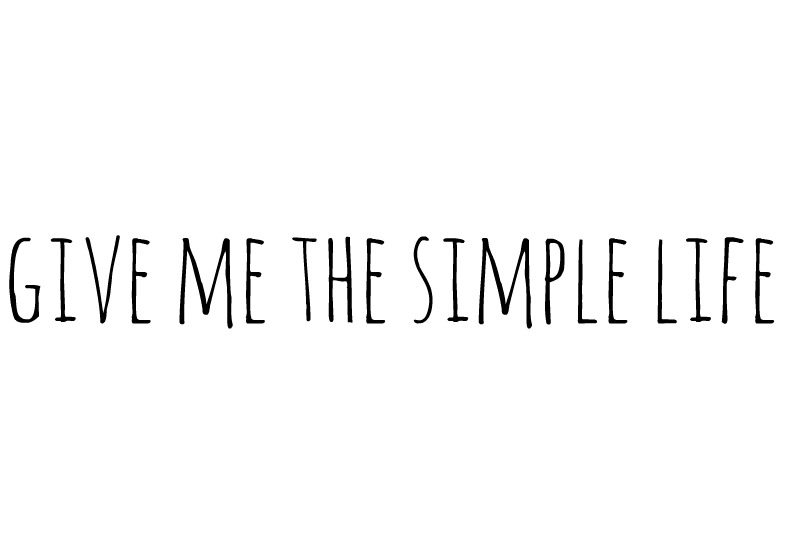 Give Me the Simple Life