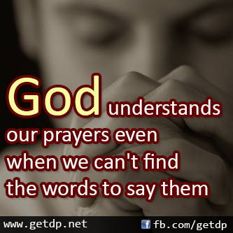 Getdp: God understands our prayers even when wecan't find the words to ...