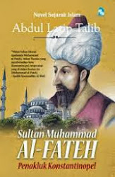 Sultan Muhammad al-Fateh- Penakluk Konstantinopel