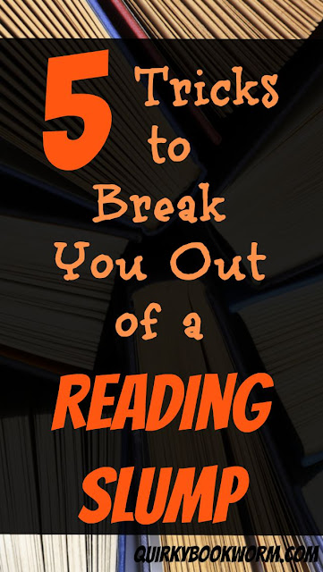 5 Tricks to Break You Out of a Reading Slump: tried and true strategies to get yourself reading again!
