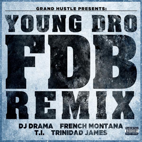 Young Dro - FDB (Remix) [feat. DJ Drama, French Montana, T.I., Trinidad James] - Single Cover