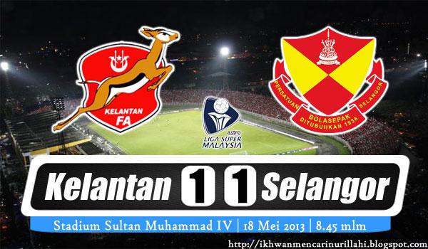 Keputusan Kelantan vs Selangor 18 Mei 2013 - Liga Super 2013