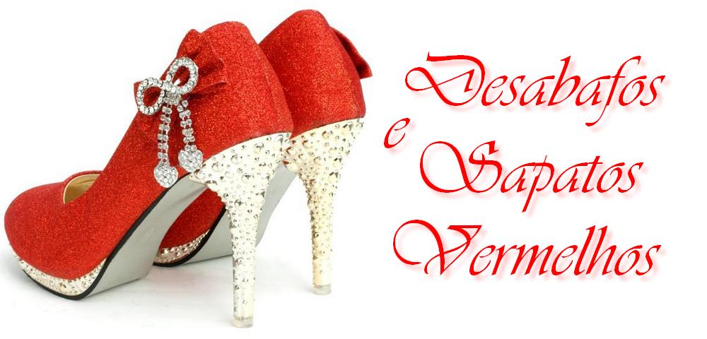 Meu Blog Desabafos e Sapatos Vermelhos
