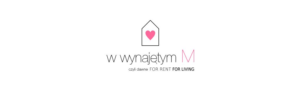 W WYNAJĘTYM M / FOR RENT FOR LIVING