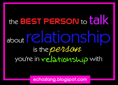 the best person to talk about relationship is the person you're in relationship with