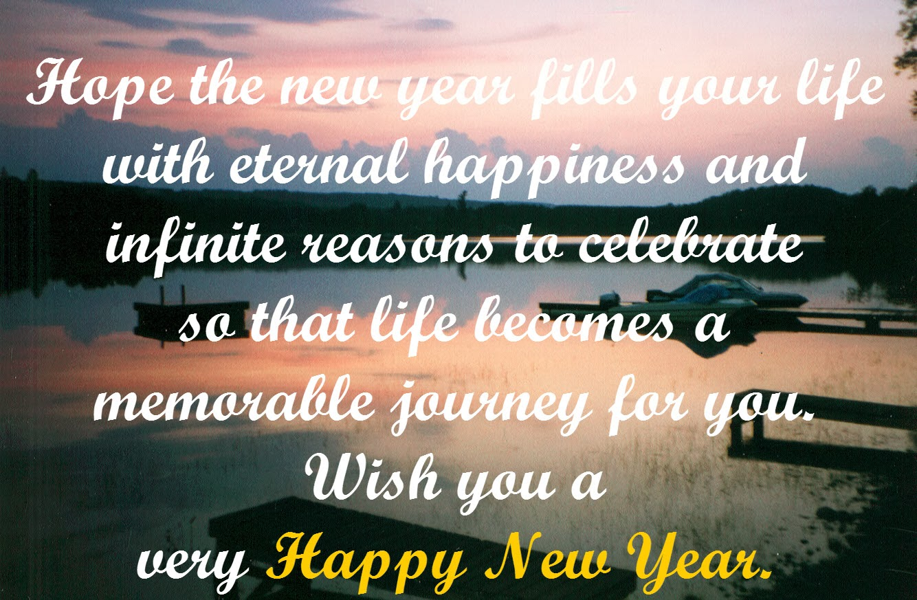 with eternal happiness and infinite reasons to celebrate so that life becomes a memorable journey for you wish you a very happy new year