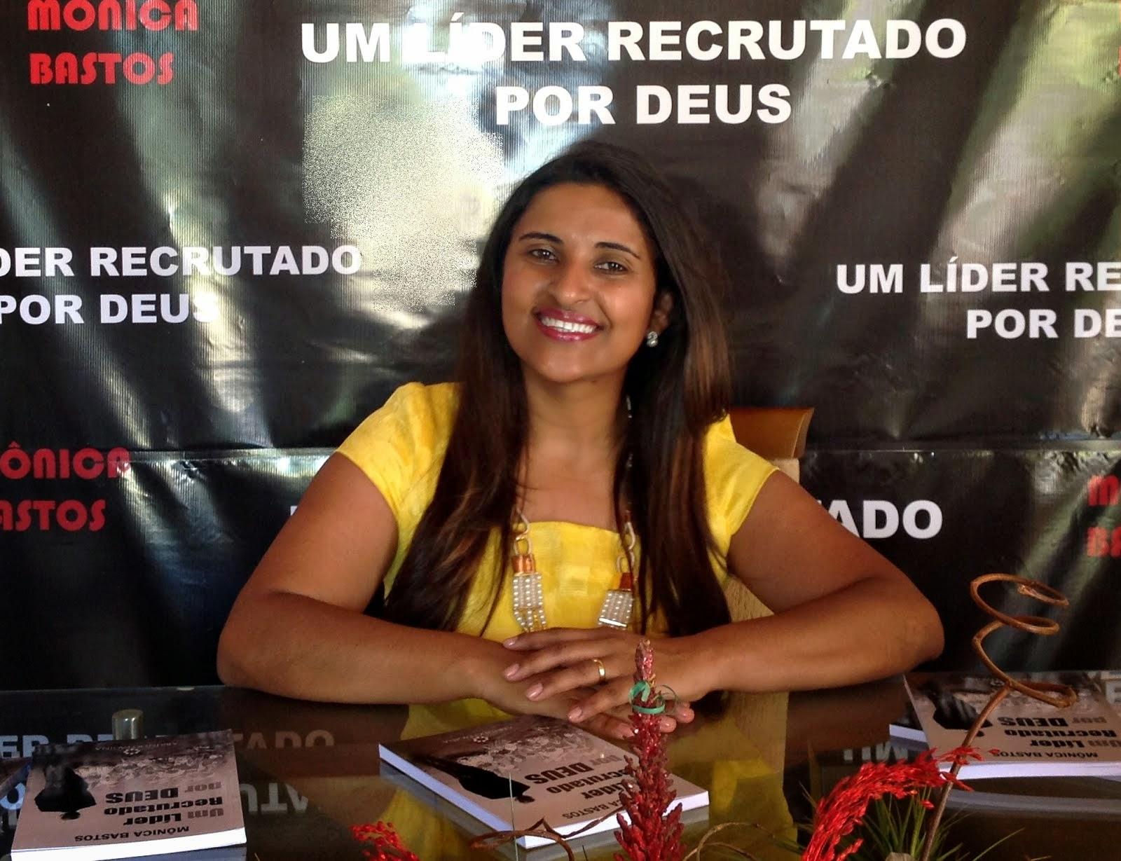 Mônica Bastos - Um Líder Recrutado Por Deus.