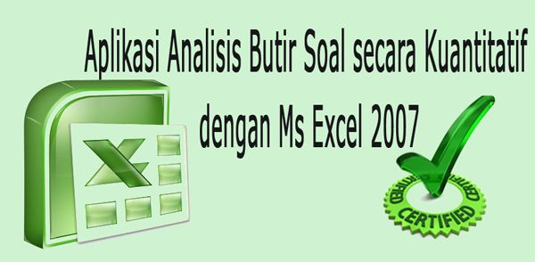 Aplikasi Analisis Butir Soal secara Kuantitatif dengan Ms Excel 2007.xls.xlsm