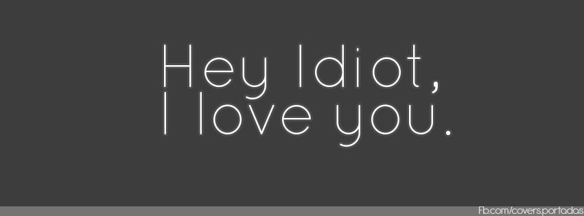 idiot i love you facebook portada