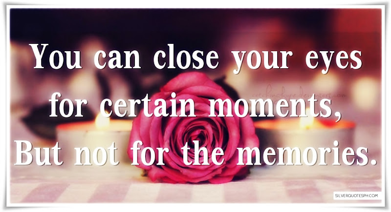 You Can Close Your Eyes For Certain Moments, But Not For Memories, Picture Quotes, Love Quotes, Sad Quotes, Sweet Quotes, Birthday Quotes, Friendship Quotes, Inspirational Quotes, Tagalog Quotes