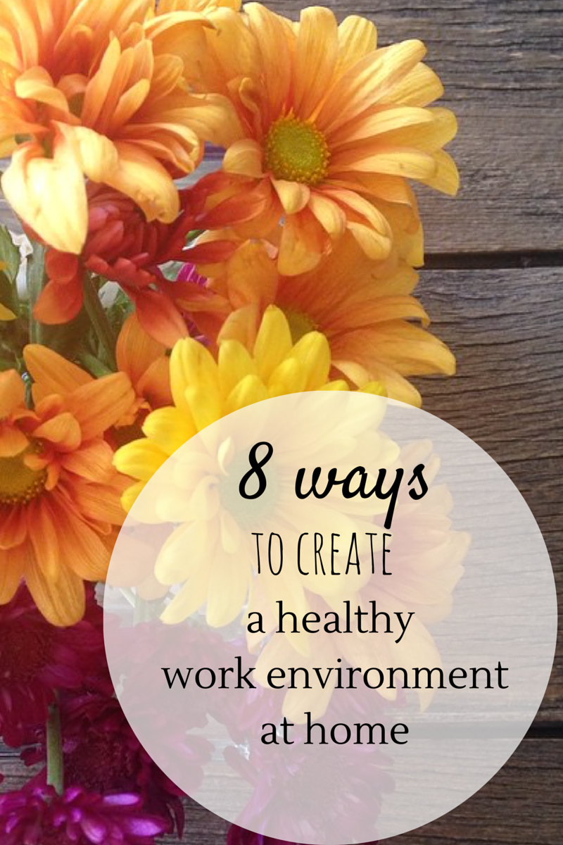 8 ways to create a healthy at home work environment