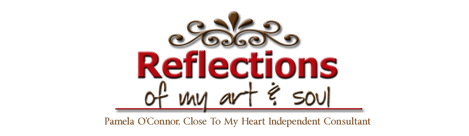 Reflections of my art & soul - Pamela O'Connor, Close To My Heart Independent Consultant