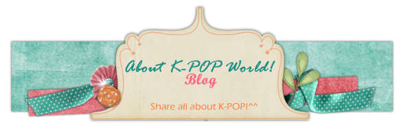 ♥ About K-POP World! ♥