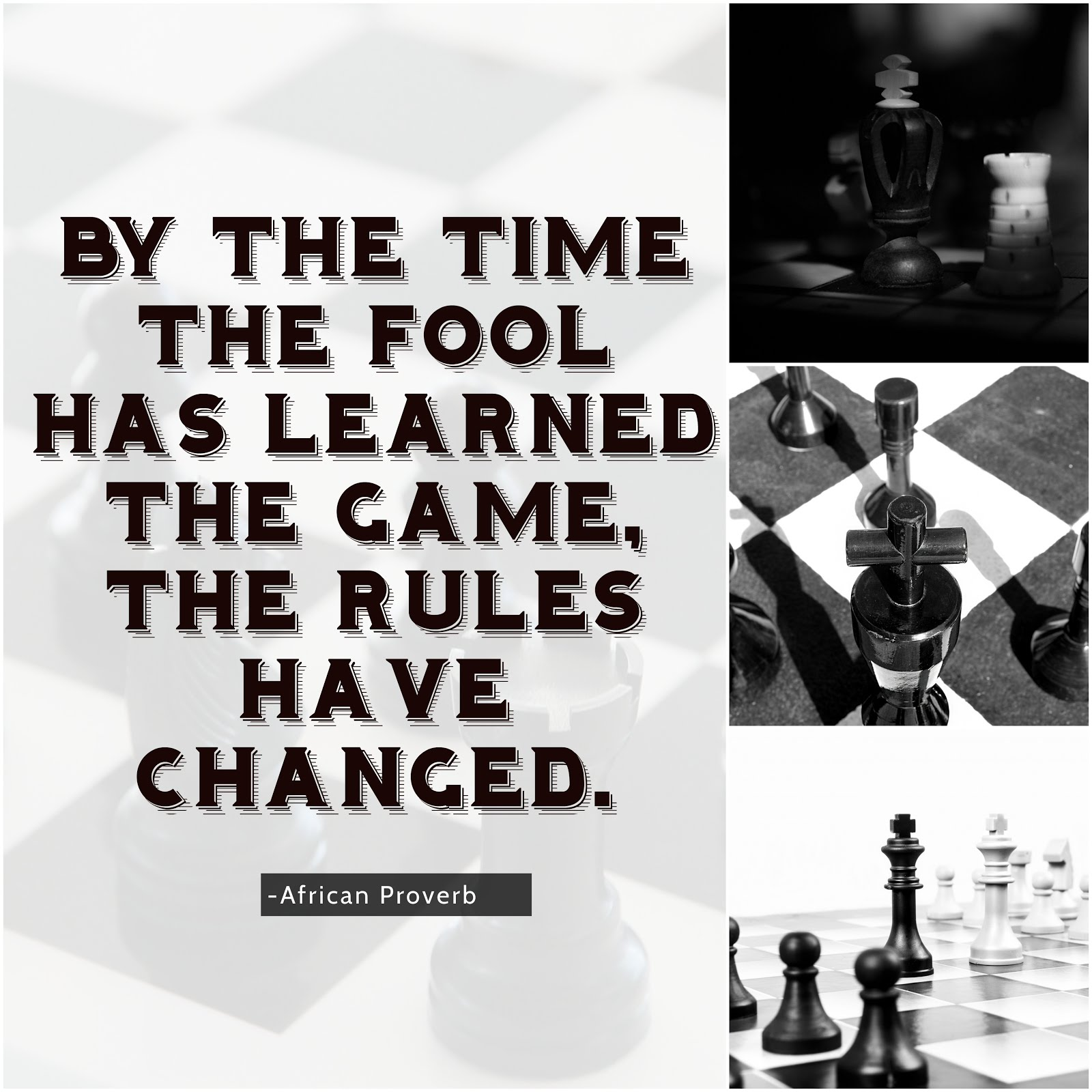 By the time the fool has learned the game, the rules have changed