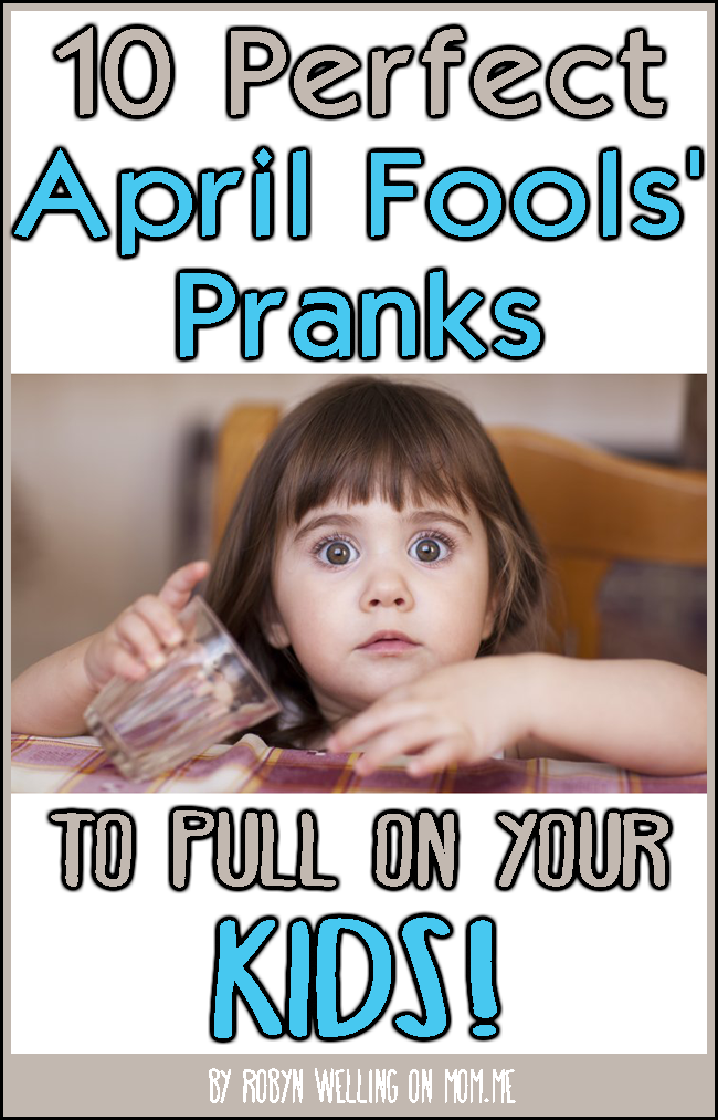 10 April Fools' Pranks to pull on your kids by Robyn Welling @RobynHTV