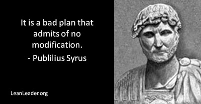It is a bad plan that admits of no modification - Publilius Syrus