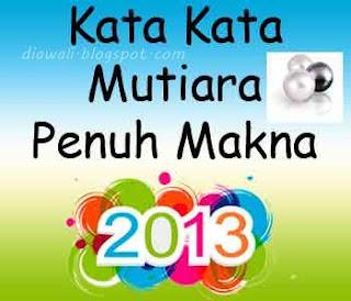 Setelah sekian lama tidak membuat artikel tentang Kata Mutiara. Kali ini blog diawali memberikan Kata Kata Mutiara 2013 Penuh Makna. Kata Mutiara penuh makna