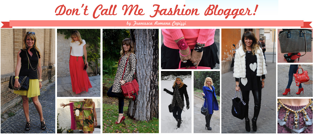 Don't Call Me Fashion Blogger ! from Italy