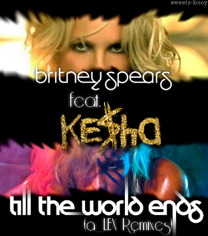 britney spears till the world ends. Ke$ha - Till the world ends