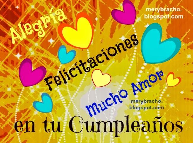 Felicitaciones y Alegría en tu Cumpleaños. Feliz Cumpleaños. Imágenes, tarjetas para felicitar amiga, hija, hermana, princesa por su cumpleaños. Postales con mensajes cristianos.