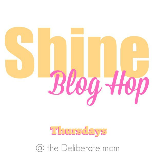 The Shine Blog Hop Thursdays on The Deliberate Mom #blogging