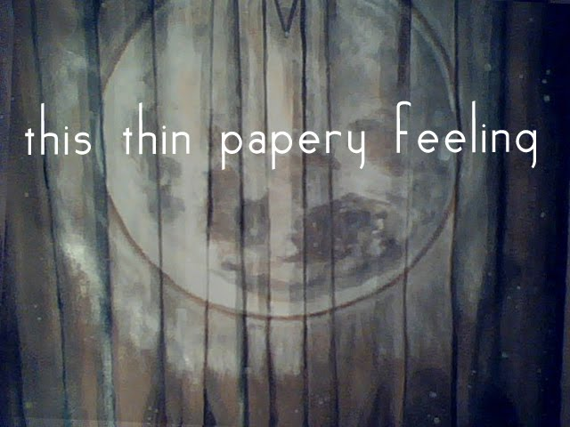 this thin papery feeling