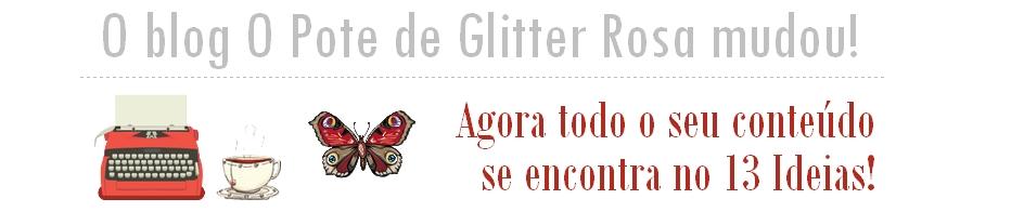 O Pote de Glitter Rosa mudou!
