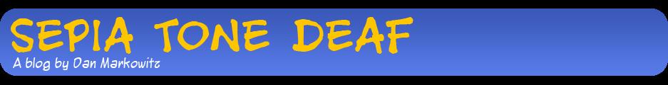 Sepia Tone Deaf