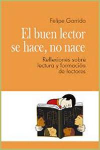 EL BUEN LECTOR SE HACE, NO NACE -FELIPE GARRIDO