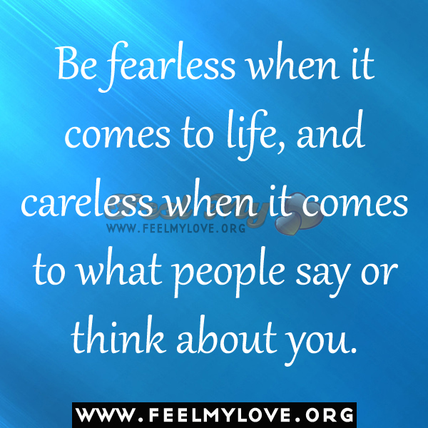 Be Fearless When It Comes to Life