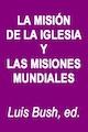 Luis Bush-La Misión De La Iglesia y Las Misiones Mundiales-