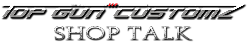Shop Talk - Top Gun Customz