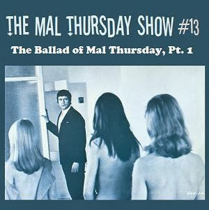 http://www.mevio.com/episode/292585/the-mal-thursday-show-13-the-ballad