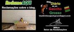 RECLAMAÇÕES DO BLOG DIÁRIO DE UM GAÚCHO GROSSO