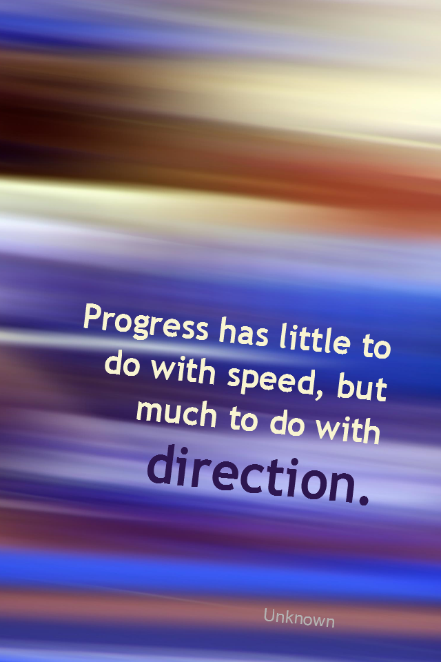 visual quote - image quotation for PROGRESS - Progress has little to do with speed, but much to do with direction. - Unknown